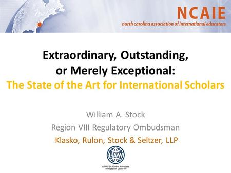 Extraordinary, Outstanding, or Merely Exceptional: The State of the Art for International Scholars William A. Stock Region VIII Regulatory Ombudsman Klasko,