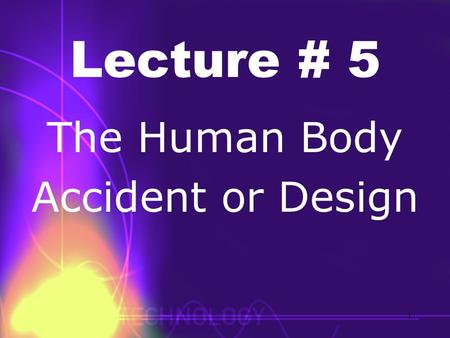 Lecture # 5 The Human Body Accident or Design 1. A MUST BUY BOOK THE HUMAN BODY accident or design? By: Wayne Jackson Christian Courier 2.