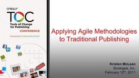 Applying Agile Methodologies to Traditional Publishing Kristen McLean Bookigee, Inc. February 12 th, 2011.