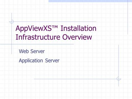 AppViewXS Installation Infrastructure Overview Web Server Application Server.