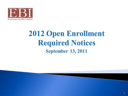 1 2012 Open Enrollment Required Notices September 13, 2011.