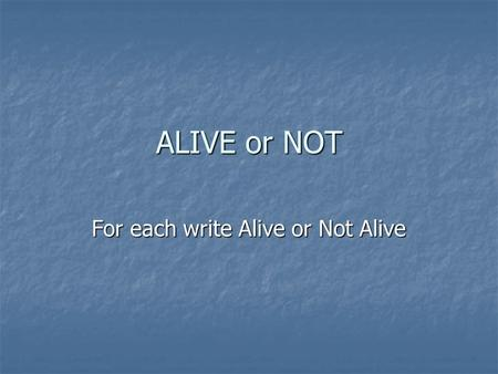 ALIVE or NOT For each write Alive or Not Alive. Is wood alive?