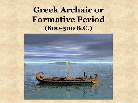 Greek Archaic or Formative Period (800-500 B.C.).