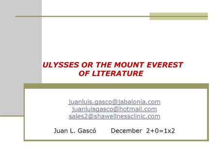 ULYSSES OR THE MOUNT EVEREST OF LITERATURE  Juan L. Gascó December 2+0=1x2.