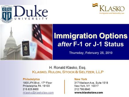 Immigration Options Immigration Options after F-1 or J-1 Status Thursday, February 25, 2010 H. Ronald Klasko, Esq. Klasko, Rulon, Stock & Seltzer, LLP.