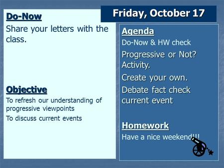 Do-Now Share your letters with the class.Objective To refresh our understanding of progressive viewpoints To discuss current events Friday, October 17.