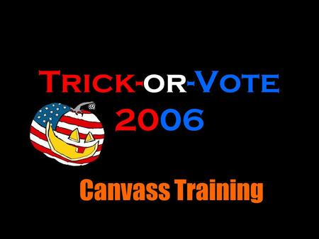 Trick-or-Vote 2006 Canvass Training. WALKING & KNOCKING for DEMOCRACY! We will be knocking on doors to get out the vote. Its the best way, on the best.