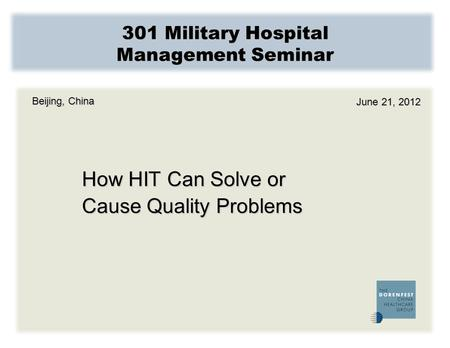 301 Military Hospital Management Seminar How HIT Can Solve or Cause Quality Problems Beijing, China June 21, 2012.