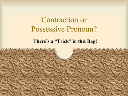 Bonacci Contraction or Possessive Pronoun? Theres a Trick in this Bag!