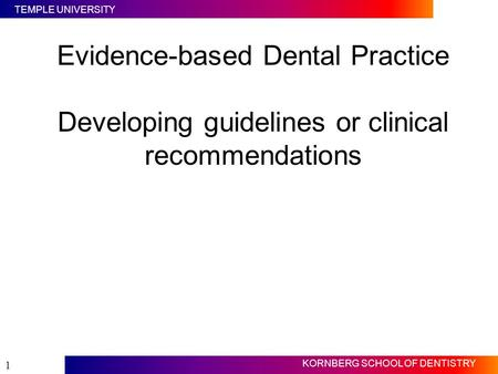 Evidence-based Dental Practice Developing guidelines or clinical recommendations Slide #1 This lecture follows the previous online lecture on evidence.