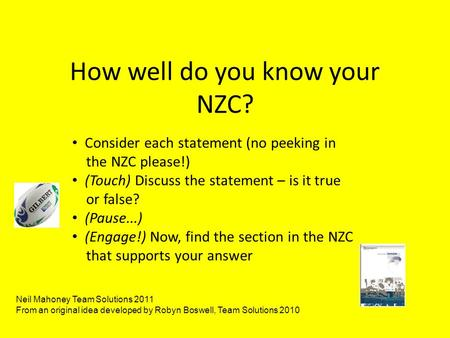 How well do you know your NZC? Consider each statement (no peeking in the NZC please!) (Touch) Discuss the statement – is it true or false? (Pause...)