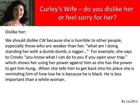 "Dislike her: We should dislike CW because she is horrible to other people, especially those who are weaker than her. ""what am I doing standing her with."