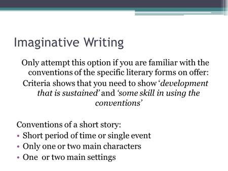Imaginative Writing Only attempt this option if you are familiar with the conventions of the specific literary forms on offer: Criteria shows that you.