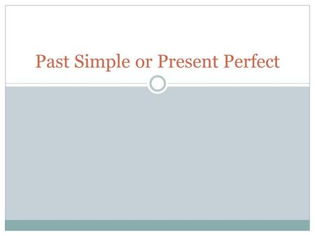 Past Simple or Present Perfect PAST SIMPLE PRESENT PERFECT SIMPLE Completed actions that took place in a finished period of time: Carol bought a new.