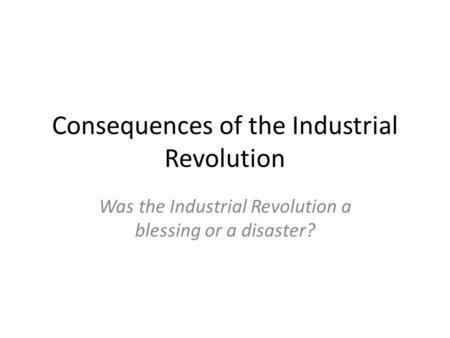 the consequences of industrial revolution in european countries The french revolution impacted other countries in various ways in europe, the revolution led to a series of wars between various countries and the french it also led to the rise of napoleon and the empire he won, albeit briefly.