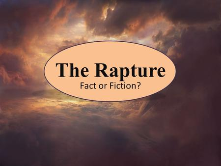 The Rapture Fact or Fiction?.
