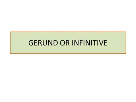 GERUND OR INFINITIVE.