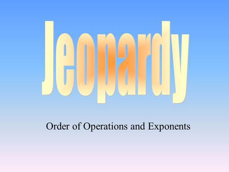 Order of Operations and Exponents 100 200 400 300 400 Exponents PEMDAS translatingSolution? 300 200 400 200 100 500 100.