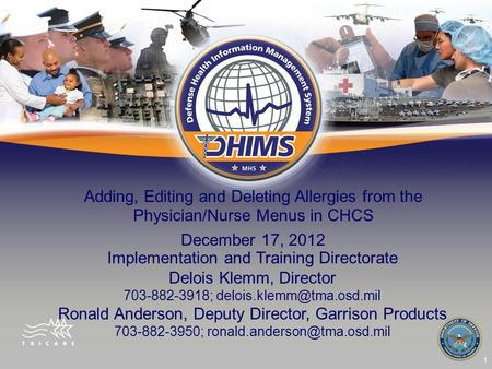 1 Adding, Editing and Deleting Allergies from the Physician/Nurse Menus in CHCS December 17, 2012 Implementation and Training Directorate Delois Klemm,