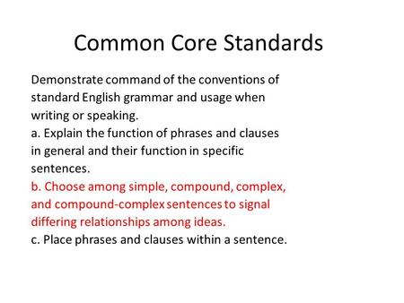 Common Core Standards Demonstrate command of the conventions of standard English grammar and usage when writing or speaking. a. Explain the function of.