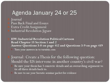Agenda January 24 or 25 Journal Pass Back Final and Essays Extra Credit Assignment Industrial Revolution Jigsaw HW: Industrial Revolution Political Cartoon.