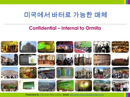 Confidential – Internal to Ormita Presented By: Eduardo Resonable.