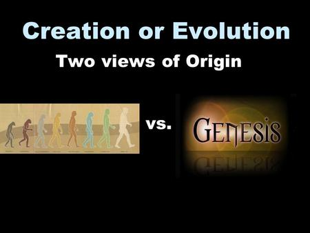 Creation or Evolution Two views of Origin vs.. Gen. 1:1.