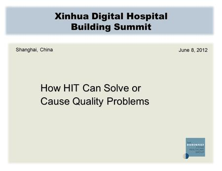 Xinhua Digital Hospital Building Summit How HIT Can Solve or Cause Quality Problems Shanghai, China June 8, 2012.
