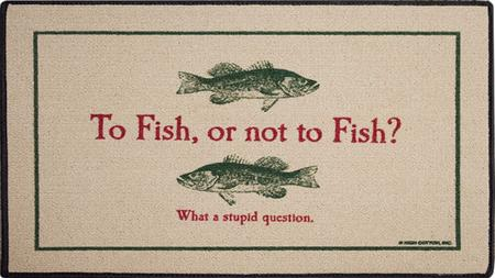 To Fish or Not to Fish: What a Stupid Question What Are You Fishing For?