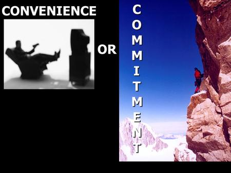 CONVENIENCE OR COMMITMENTCOMMITMENT COMMITMENTCOMMITMENT.