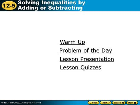12-5 Solving Inequalities by Adding or Subtracting Warm Up Warm Up Lesson Presentation Lesson Presentation Problem of the Day Problem of the Day Lesson.