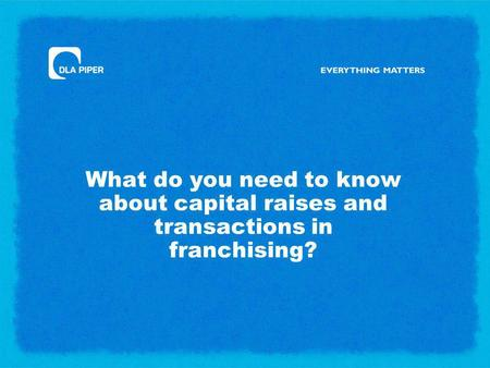 What do you need to know about capital raises and transactions in franchising?