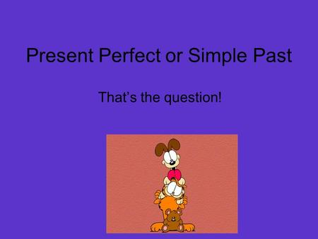 Present Perfect or Simple Past Thats the question!