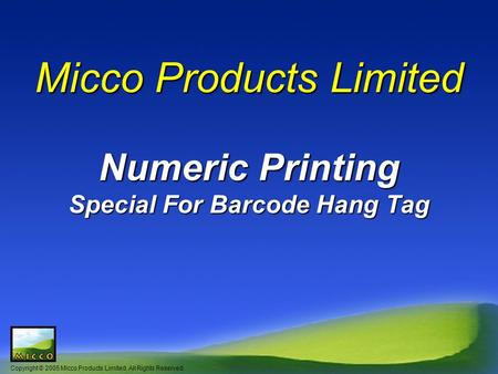 Copyright © 2005 Micco Products Limited. All Rights Reserved. Micco Products Limited Numeric Printing Special For Barcode Hang Tag.