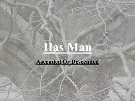 Has Man Ascended Or Descended. Adam and Eve Adam, The son of God Luke 3:23- 38.