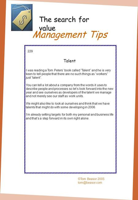 Management Tips ©Tom Beasor 2005 229 Talent I was reading a Tom Peters book called Talent and he is very keen to tell people that there.