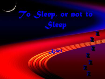 To Sleep, or not to Sleep Kaci. What effect does sleep deprivation have on memory and math skills?