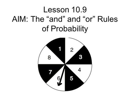 Lesson 10.9 AIM: The and and or Rules of Probability.