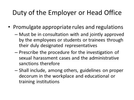 Duty of the Employer or Head Office Promulgate appropriate rules and regulations – Must be in consultation with and jointly approved by the employees or.