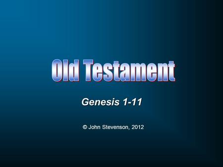 Genesis 1-11 © John Stevenson, 2012. Torah Hebrew: Law, Instruction Pentateuch Greek: Five-Part Book.