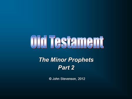 The Minor Prophets Part 2 © John Stevenson, 2012.