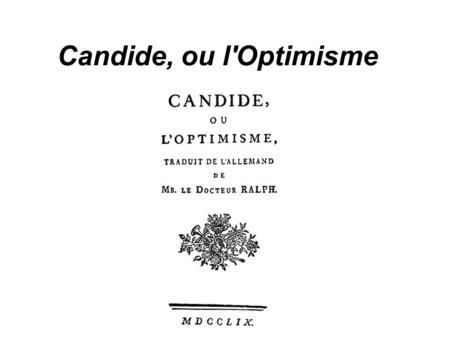 Candide, ou l'Optimisme. Written by Voltaire, a philosopher of the Age of the Enlightenment Published in 1759 under a pseudonym Immediately banned because.
