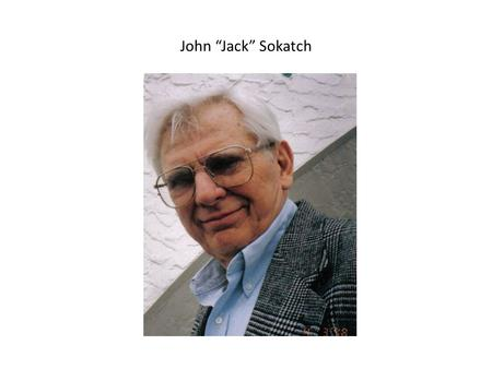 John Jack Sokatch. John R. Sokatch A Career of Commitment to Science and OUHSC 1950 B.S. Univ. of Michigan 1956 Ph.D. Univ. of Illinois 1956-58 Postdoctoral.