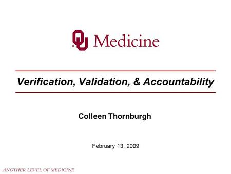 Verification, Validation, & Accountability February 13, 2009 Colleen Thornburgh.