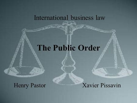 The Public Order Henry PastorXavier Pissavin International business law.