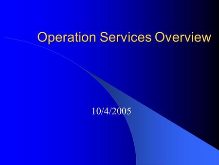 Operation Services Overview 10/4/2005. Organization Director of OPS -Ken Mannon Building Systems and Energy Mgmt Steve Strickland Real Estate Services.