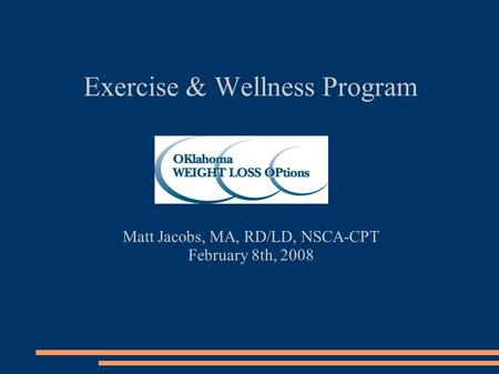 Exercise & Wellness Program Matt Jacobs, MA, RD/LD, NSCA-CPT February 8th, 2008.