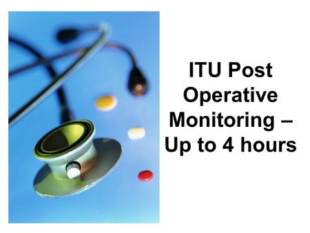 ITU Post Operative Monitoring – Up to 4 hours. Indication for Surgery Haemothorax bleeding is usually self- limiting following drainage. However; Drainage.