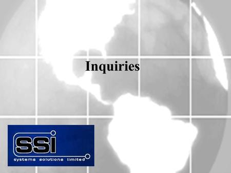 Inquiries. Overview: Several valuable inquiries are easily accessible from within a sales order header, sales order line or any system menu. These include: