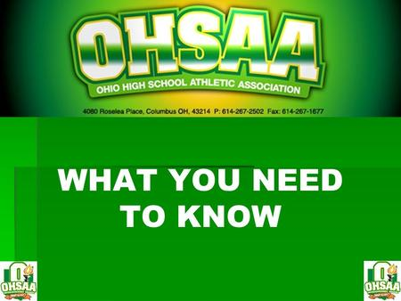 WHAT YOU NEED TO KNOW. WHAT IS OHSAA? WHAT OHSAA DOES ASSIGNERS: GAMES & CONTACT LOCAL ASSOCIATIONS: GETTING ALONG MEETINGS: STATE & LOCAL RENEWALS &